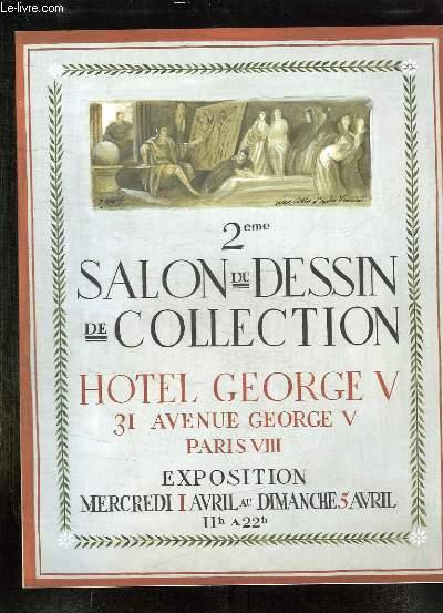 CATALOGUE EXPOSITION DU 2em SALON DU DESSIN DE COLLECTION A L HOTEL GEORGES V AU MERCREDI 1 AVRIL AU DIMANCHE 5 AVRIL .