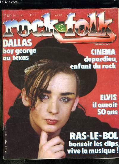 ROCK ET FOLK N° 216 FEVRIER 1985. SOMMAIRE: DALLAS BOY GEORE AU TEXAS, CINEMA DEPARDIEU ENFANT DU ROCK, ELVIS IL AURAIT 50 ANS, RAS LE BOL BONSOIR LES CLIPS VIVE LA MUSIQUE...
