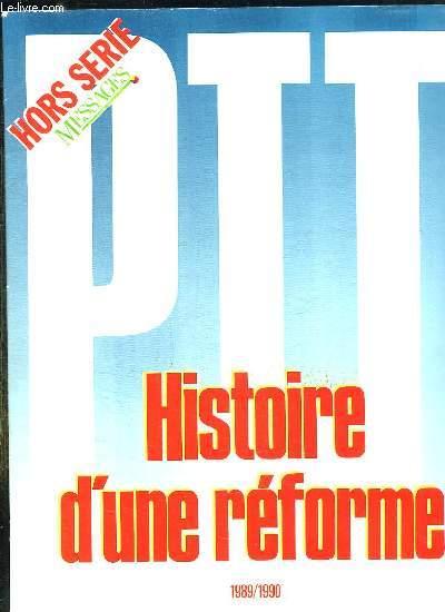 PTT HORS SERIE. SOMMAIRE: HISTOIRE D UNE REFORME, LES ENJEUX DE LA REFORMES, VERS LE PRINTEMPS DES PTT...