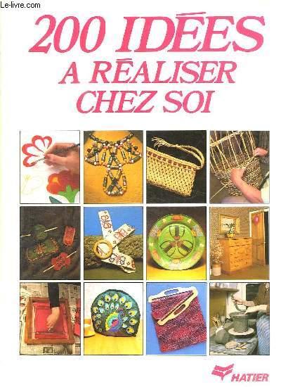 200 IDEES A REALISER CHEZ SOI.