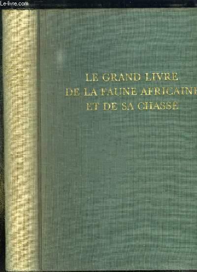 LE GRAND LIVRE DE LA FAUNE AFRICAINE ET DE SA CHASSE. 1: LA FAUNE.
