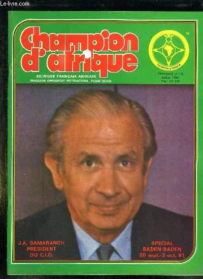 CHAMPION D AFRIQUE N° 19. JUILLET 1981. SOMMAIRE: JA SAMARANCH PRESIDENT DU CIO, SPECIAL BADEN BADEN , LES DIS CONGRES OLYMPIQUES EN BREF, L ALLOCUTION DE M RANA, LA VIE DU CLUB...  REVUE BILINGUE FRANCAIS ANGLAIS.