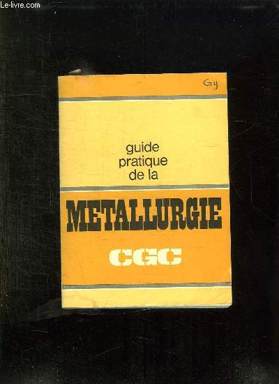 GUIDE PRATIQUE DE LA METALLURGIE. CGC.