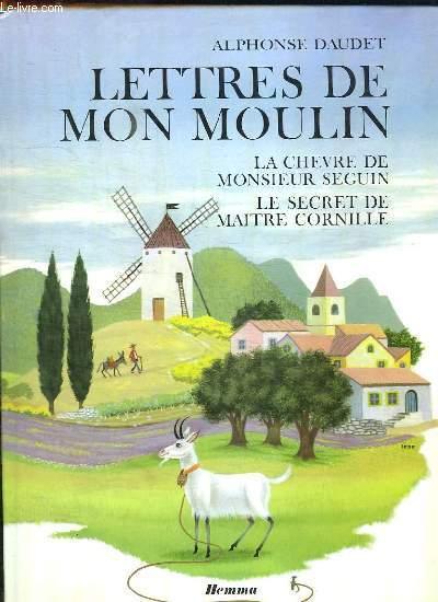 LETTRES DE MON MOULIN. LA CHEVRE DE MONSIEUR SEGUIN, LE SECRET DE MAITRE CORNEILLE.