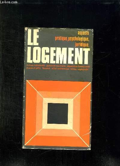 LE LOGEMENT. SES TROIS ASPECTS: PSYCHOLOGIQUE PRATIQUE ET JURIDIQUE.