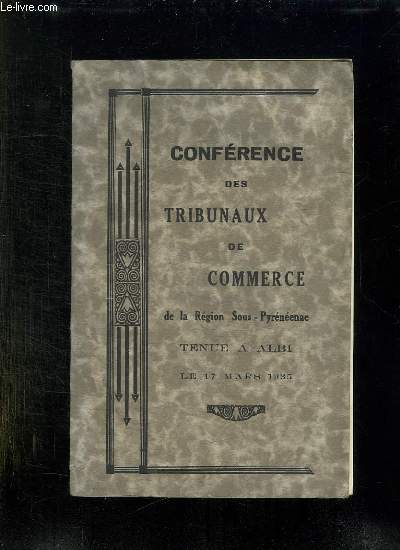CONFERENCE DES TRIBUNAUX DE COMMERCE DE LA REGION SOUS PYRENEENNE. TENUE A ALBI LE 17 MARS 1935.