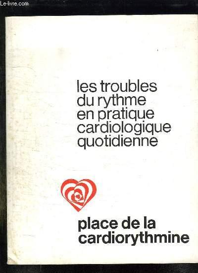 LES TROUBLES DU RYTHME EN PRATIQUE CARDIOLOGIQUE QUOTIDIENNE.