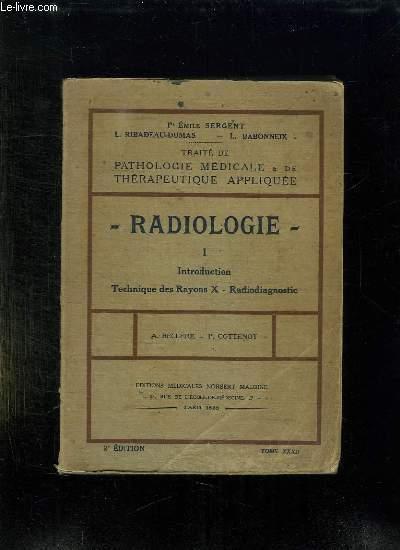 TRAITE DE PATHOLOGIE MEDICALE ET THERAPEUTIQUE APPLIQUEE. XXXII: RADIOLOGIE. TECHNIQUE DES RAYONS X RADIODIAGNOSTIC.