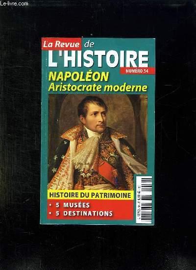 LA REVUE DE L HISTOIRE N° 54. NAPOLEON ARISTOCRATE MODERNE. HISTOIRE DU PATRIMOINE, 5 MUSEES, 5 DESTINATIONS...