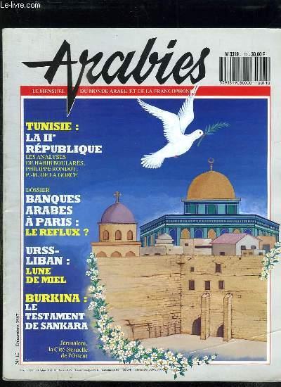 ARABIES N° 12 DECEMBRE 1987. SOMMAIRE: TUNISIE LA IIe REPUBLIQUE, BANQUES ARABES A PARIS LE REFLUX, LE TESTAMENT DE SANKARA...