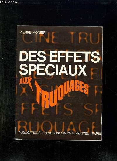 DES EFFETS SPECIAUX AUX TRUQUAGES.