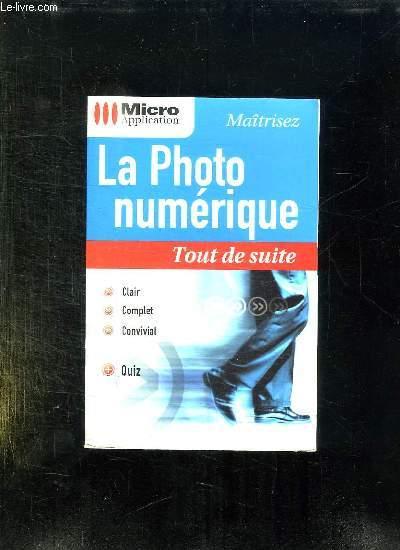 LA PHOTO NUMERIQUE. TOUT DE SUITE.
