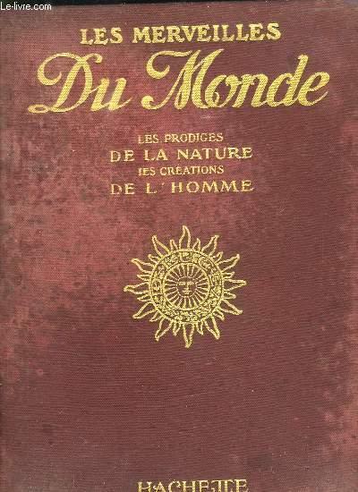 LES MERVEILLES DU MONDE. LES PRODIGES DE LA NATURE, LES CREATIONS DE L HOMME.