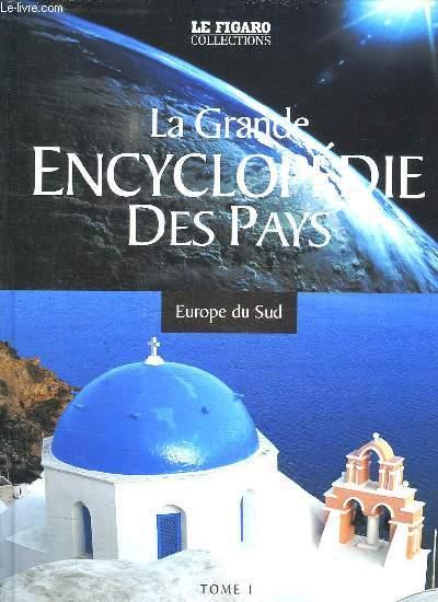 LA GRANDE ENCYCLOPEDIE DES PAYS TOME 1: EUROPE DU SUD.