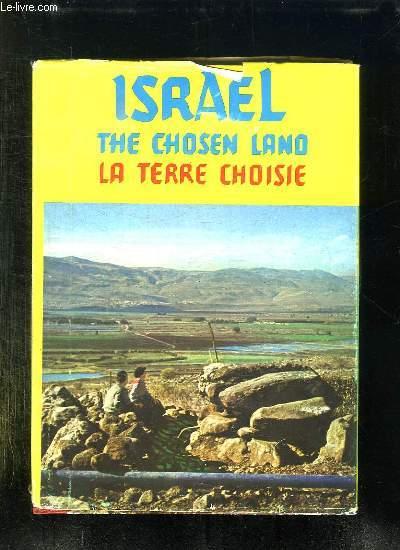ISRAEL. LA TERRE CHOISIE. THE CHOSEN LAND. TEXTE EN FRANCAIS, ANGLAIS ET ARABE.