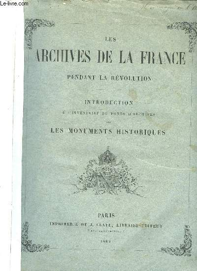 LES ARCHIVES DE LA FRANCE PENDANT LA REVOLUTION. INTRODUCTION A L INVENTAIRE DU FONDS D ARCHIVES DIT LES MONUMENTS HISTORIQUES.