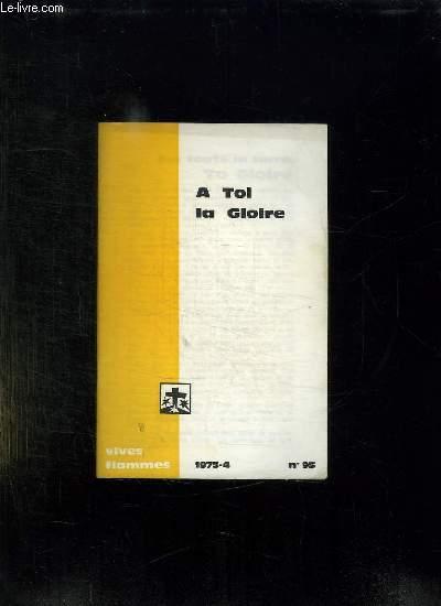 VIVES FLAMMES N° 95. AVRIL 1975. A TOI LA GLOIRE.