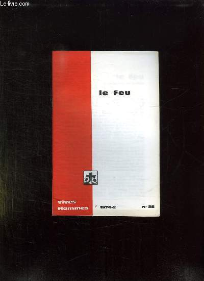 VIVES FLAMMES N° 86 FEVRIER 1974. LE FEU.
