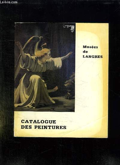 CATALOGUE DES PEINTURES DES MUSEES DE LANGRES.