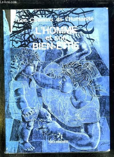 LES CHEMINS DE L HUMANITE. L HOMME ET SON BIEN ETRE.
