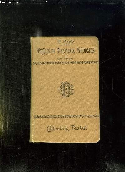 PRECIS DE PRATIQUE MEDICALE . TOME 1: DEONTOLOGIE, MEDICAMENTS, REGIMES, AGENTS PHYSIQUES, OPERATIONS USUELLES, RECHERCHES DE LABORATOIRES...