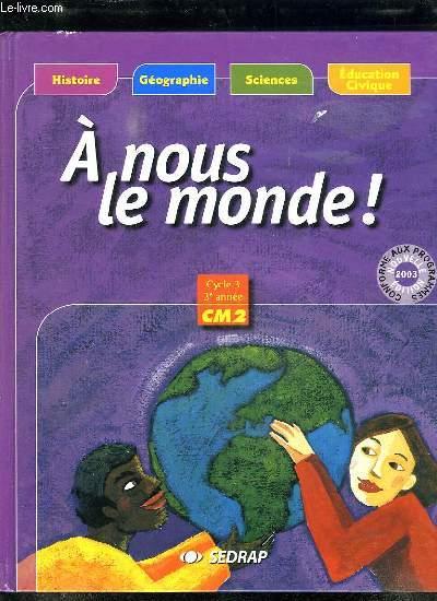 A NOUS LE MONDE. CYCLE 3 3em ANNEE CM2.