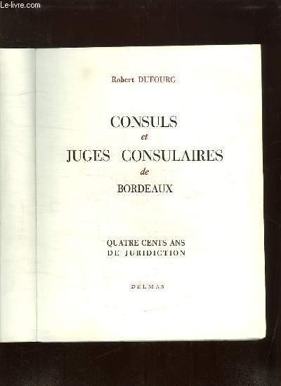 CONSULS ET JUGES CONSULAIRES DE BORDEAUX. QUATRE CENTS ANS DE JURIDICTION.