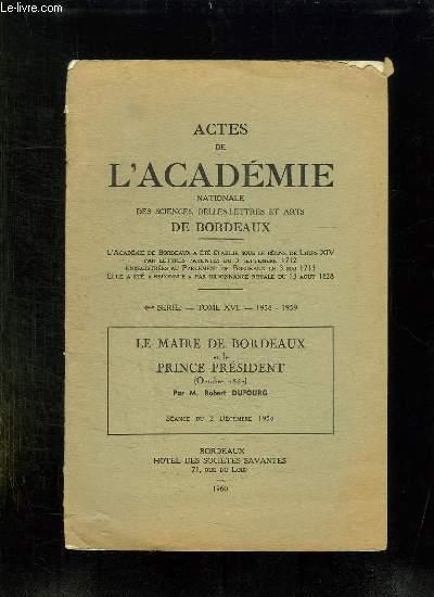 ACTES DE L ACADEMIE NATIONALE DES SCIENCES BELLES LETTRES ET ARTS DE BORDEAUX. TOME XVI 1958 - 1959. LE MAIRE DE BORDEAUX ET LE PRINCE PRESIDENT PAR ROBERT DUFOURG.