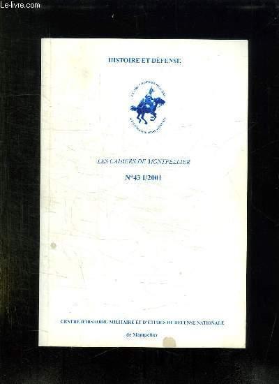 HISTOIRE ET DEFENSE. LES CAHIERS DE MONTPELLIER N° 43 1 / 2001. SOMMAIRE: L EMPIRE COLONIAL DANS LA GUERRE. L ETAT D ESPRIT DE L ARMEE D AFRIQUE, LA BATAILLE DE GARIGLIANO, LE GENIE DANS LA CAMPAGNE DU CEF EN ITALIE...