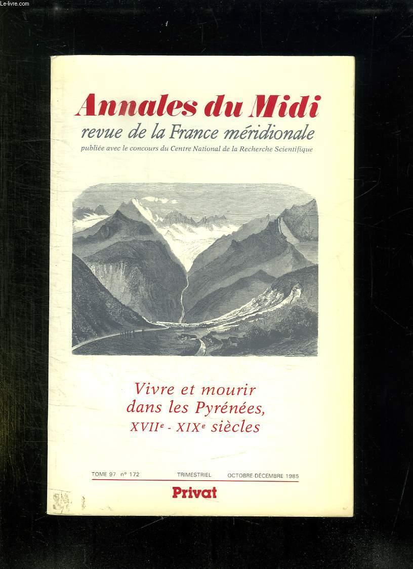 ANNALES DU MIDI. TOME XCVII 1985. REVUE ARCHEOLOGIQUE HISTORIQUE ET PHILOLOGIQUE DE LA FRANCE MERIDIONALE. VIVRE OU MOURIR DANS LES PYRENEES XVII - XIX SIECLE.