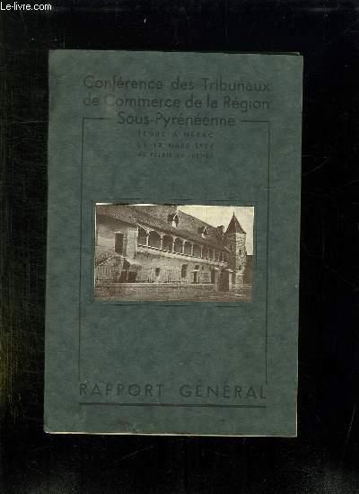 CONFERENCE DES TRIBUNAUX DE COMMERCE DE LA REGION SOUS PYRENEENNE. TENUE A NERAC LE 18 MARS 1934 AU PALAIS DE JUSTICE. RAPPORT GENERAL.