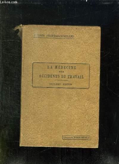 LA MEDECINE DES ACCIDENTS DU TRAVAIL. 2em EDITION REVUE ET COMPLETEE.