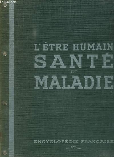 ENCYCLOPEDIE FRANCAISE. TOME VI L ETRE HUMAIN: L HOMME NORMAL, L HOMME MALADE, LES MALADIES ET LEURS TRAITEMENTS, ETAT ACTUEL DES GRANDES DISCIPLINES MEDICALES, LE TRAVAIL DU MEDECIN...