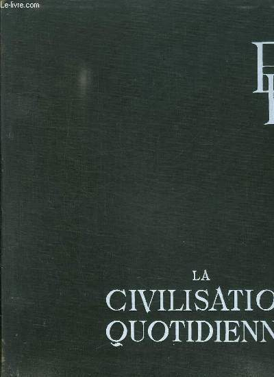ENCYCLOPEDIE FRANCAISE. TOME XIV. LA CIVILISATION QUOTIDIENNE. L HOMME DANS LA VIE QUOTIDIENNE, L ORGANISATION DE L ESPACE, SE MIEUX LOGER...