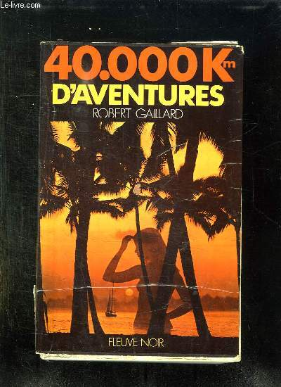40000 KILOMETRES D AVENTURES.