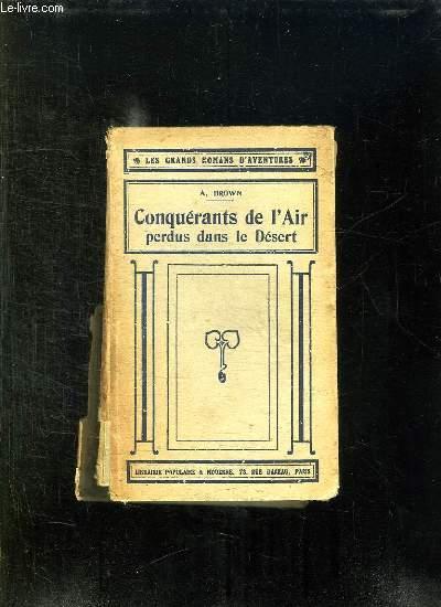 CONQUERANTS DE L AIR. PERDUS DANS LE DESERT.