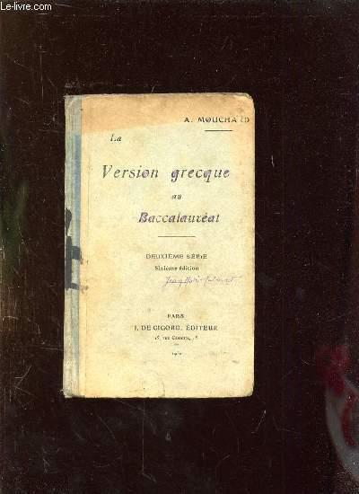 LA VERSION GRECQUE AU BACCALAUREAT. TEXTES DONNES DANS LES AFCULTES DE FRANCE 1909 - 1912 ET DISPOSES DANS L ORDRE DE L HISTOIRE LITTERAIRE. DEUXIEME SERIE 6em EDITION.