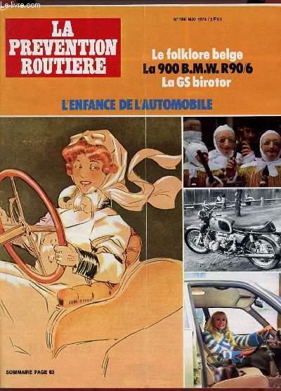 LA PREVENTION ROUTIERE N° 106 MAI 1974. SOMMAIRE: L ENFANCE DE L AUTOMOBILE, LE FOLKLORE BELGE, LA 900 BMW R906, LA GS BIROTOR...