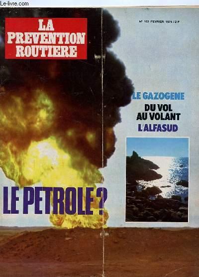 LA PREVENTION ROUTIERE N° 103 FEVRIER 1974 . SOMMAIRE : LE GAZOGENE, DU VOL AU VOLANT, L ALFASUD, LE PETROLE ? ...