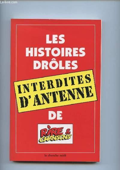 LES HISTOIRES DROLES INTERDITES D ANTENNE DE RIRE ET CHANSONS.