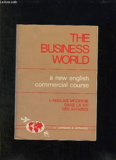 THE BUSINESS WORLD. A NEW ENGLISH COMMERCIAL COURSE. L ANGLAIS MODERNE DANS LA VIE DES AFFAIRES.