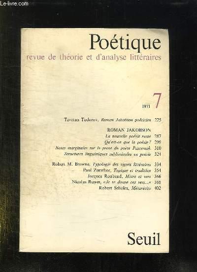 POETIQUE N° 7. 1971. SOMMAIRE: ROMAN JAKOBSON, LA NOUVELLE POESIE RUSSE, NOTES MARGINALES SUR LA PROSE DU POETE PASTERNAK...