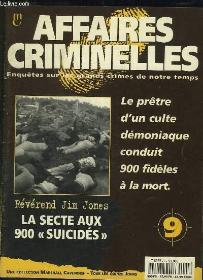 AFFAIRES CRIMINELLES N° 9. SOMMAIRE: LE PRETRE D UN CULTE DEMONIQUE CONDUIT 900 FIDELS A LA MORT, LA SECTE AUX 900 SUICIDES...