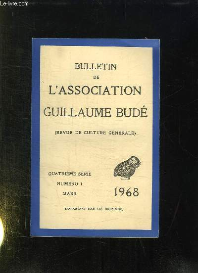 BULLETIN DE L ASSOCIATION GUILLAUME BUDE. N° 1. MARS 1968.