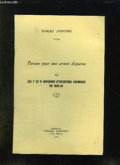 PAVANE POUR UNE ARMEE DISPARUE. XI: LES 7 ET 5 DIVISION D INFANTERIE COLONIALE EN 1939 - 40.