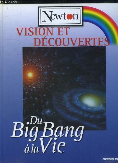 VISION ET DECOUVERTES. DU BIG BANG A LA VIE.