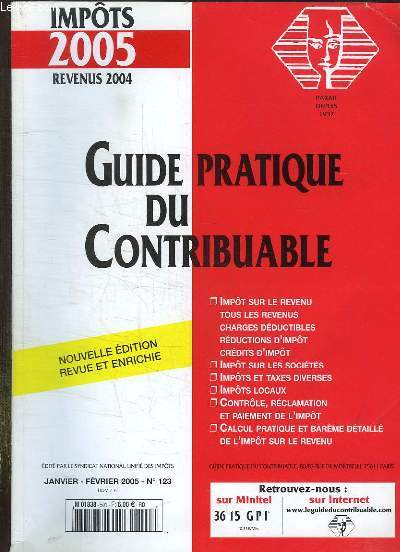 GUIDE PRATIQUE DU CONTRIBUABLE N° 123. JANVIER FEVRIER 2005. SOMMAIRE: IMPOT SUR LE REVENU, SUR LES SOCIETE, TAXES DIVERSES, CONTROLE, RECLAMATION DE L IMPOT.