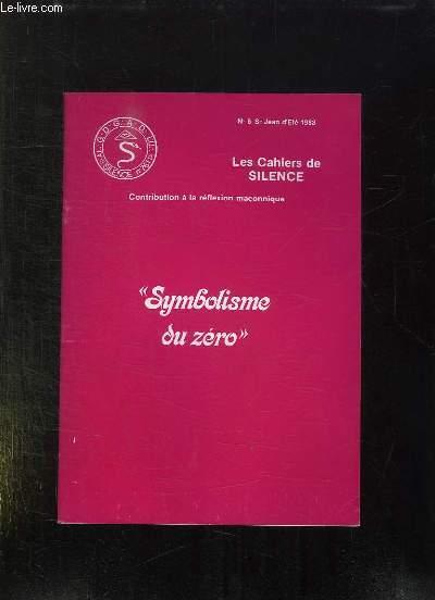 LES CAHIERS DU SILENCE N° 6 ST JEAN D ETE 1983. CONTRIBUTION A LA REFLEXION MACONNIQUE. SYMBOLISME DU ZERO.