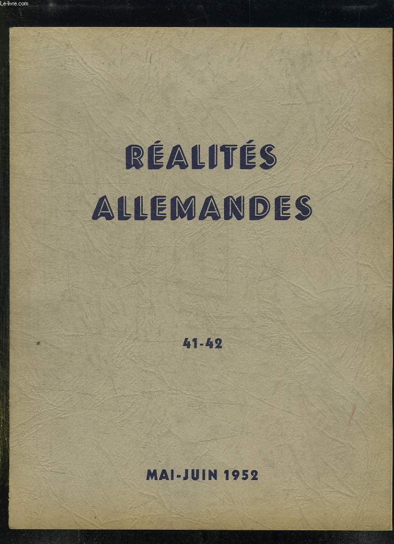 REALITES ALLEMANDES N° 41 - 42. MAI JUIN 1952. SOMMAIRE: LE DEUTSCHE MARK A QUATRE ANS, DE LA CAPITULATION AUX ACCORDS CONTRACTUELS, LA SIGNATURE DES ARRANGEMENTS CONTRACTUELS...