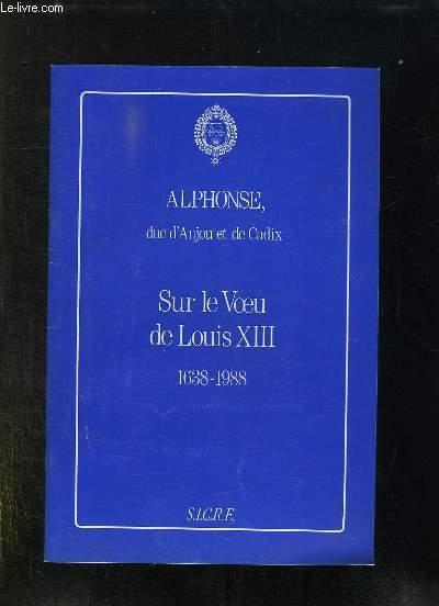 ALPHONSE DUC D ANJOU ET DE CADIX. SUR LE VOEU DE LOUIS XIII 1638 - 1988.